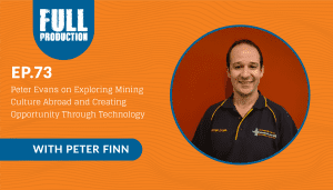 EP.73 Peter Evans on Exploring Mining Culture Abroad and Creating Opportunity Through Technology