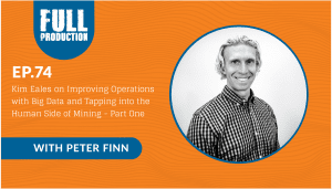 EP.74 Kim Eales on Improving Operations with Big Data and Tapping into the Human Side of Mining – Part One