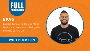 EP.95 Lachlan Samuel on Making Mental  Health Mainstream and Living the Realities  of FIFO Life