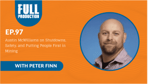 EP.97 Austin McWilliams on Shutdowns, Safety, and Putting People First in Mining