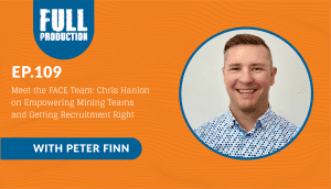 EP.109 Meet the FACE Team: Chris Hanlon on Empowering Mining Teams and Getting Recruitment Right