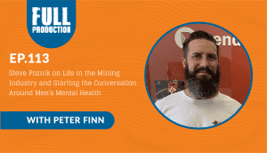 EP.113 Steve Poznik on Life in the Mining Industry and Starting the Conversation Around Men's Mental Health